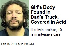 Girl's Body Found in Dad's Truck, Covered in Acid