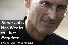 Steve Jobs Has Weeks to Live: Enquirer