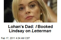 Lilo's Dad: I Booked Lindsay on Letterman