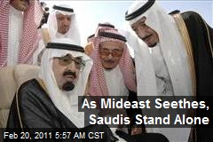 As Mideast Seethes, Saudis Stand Alone