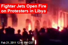 Fighter Jets Open Fire on Protesters in Libya
