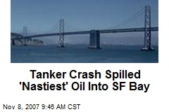 Tanker Crash Spilled 'Nastiest' Oil Into SF Bay
