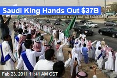Saudi Arabia: King Abdullah Orders Handouts Amounting to $37 Billion in Apparent Effort to Head Off Protests