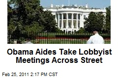 White House Takes Lobbyist Meetings Across Street
