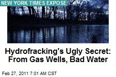 Hydrofracking's Ugly Secret: From Gas Wells, Bad Water