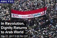 In Revolution, Dignity Returns to Arab World