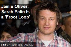Jamie Oliver: Sarah Palin Is a 'Froot Loop'