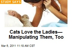Cats Love the Ladies— Manipulating Them, Too