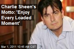 Charlie Sheen's Motto: 'Enjoy Every Loaded Moment'