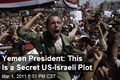 Yemen President: This Is a Secret US-Israeli Plot