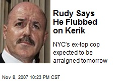 Rudy Says He Flubbed on Kerik