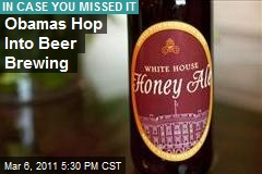 Obamas Hop Into Beer Brewing
