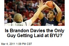 Is Brandon Davies the Only Guy Getting Laid at BYU?