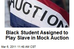 Black Student Assigned to Play Slave in Mock Auction