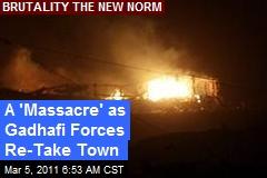 A 'Massacre' as Gadhafi Forces Re-Take Town