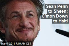 Sean Penn to Charlie Sheen: Come to Haiti