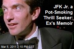 JFK Jr. a Pot-Smoking Thrill Seeker: Ex's Memoir