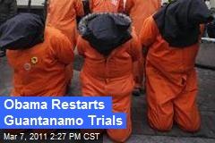 Obama Restarts Guantanamo Trials