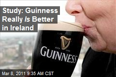 Study: Guinness Really Is Better in Ireland