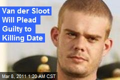 Van Der Sloot Will Plead Guilty to Killing Date