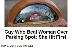 Guy Who Beat Woman Over Parking Spot: She Hit First