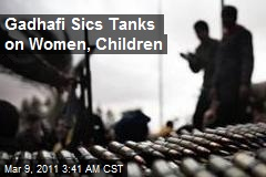 Gadhafi Sics Tanks on Women, Children