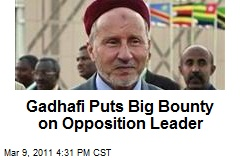Gadhafi Puts Big Bounty on Opposition Leader