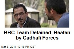 BBC Team Detained, Beaten by Gadhafi Forces