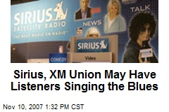 Sirius, XM Union May Have Listeners Singing the Blues