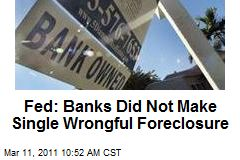 Fed: Banks Did Not Make Single Wrongful Foreclosure