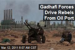 Gadhafi Forces Drive Rebels From Oil Port