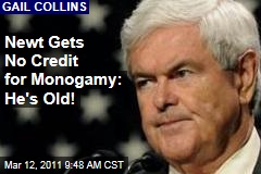 Newt Gingrich Gets No Credit for Monogamy Because He's Old: Gail Collins