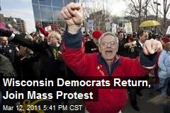 Wisconsin Democrats Return, Join Mass Protest