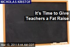 It's Time to Give Teachers a Fat Raise
