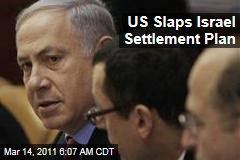 US Slaps Israel's Plan for New West Bank Settlements