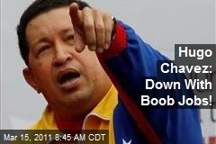 Hugo Chavez: Down With Boob Jobs!