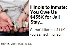 Illinois to Inmate: You Owe Us $455K for Jail Stay...