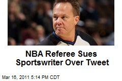 NBA Referee Sues Sportswriter Over Tweet