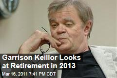 Garrison Keillor Retirement: He Tells AARP He Plans to Do So in 2013, Maybe