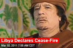 Libya Declares Cease-Fire