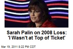 Sarah Palin on 2008 Loss: 'I Wasn't at Top of Ticket'