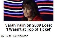 Sarah Palin on 2008 Loss: 'I Wasn't at Top of Ticket'