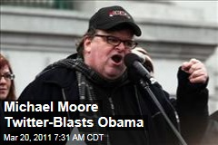 Michael Moore Blasts President Obama on Twitter for Libya Intervention
