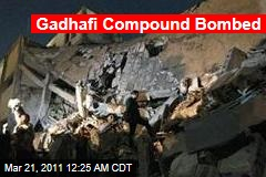 Gadhafi Compound Bombed