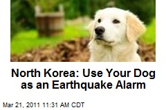 North Korea: Use Your Dog as an Earthquake Alarm