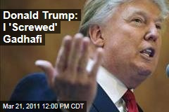 Donald Trump: I 'Screwed' Moammar Gadhafi