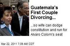Guatemala's First Couple Divorcing...