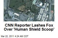 CNN Reporter Lashes Fox Over 'Human Shield Scoop'