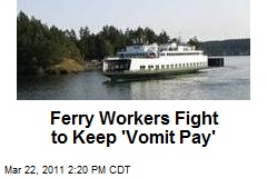 Ferry Workers Fight to Keep 'Vomit Pay'