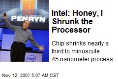 Intel: Honey, I Shrunk the Processor